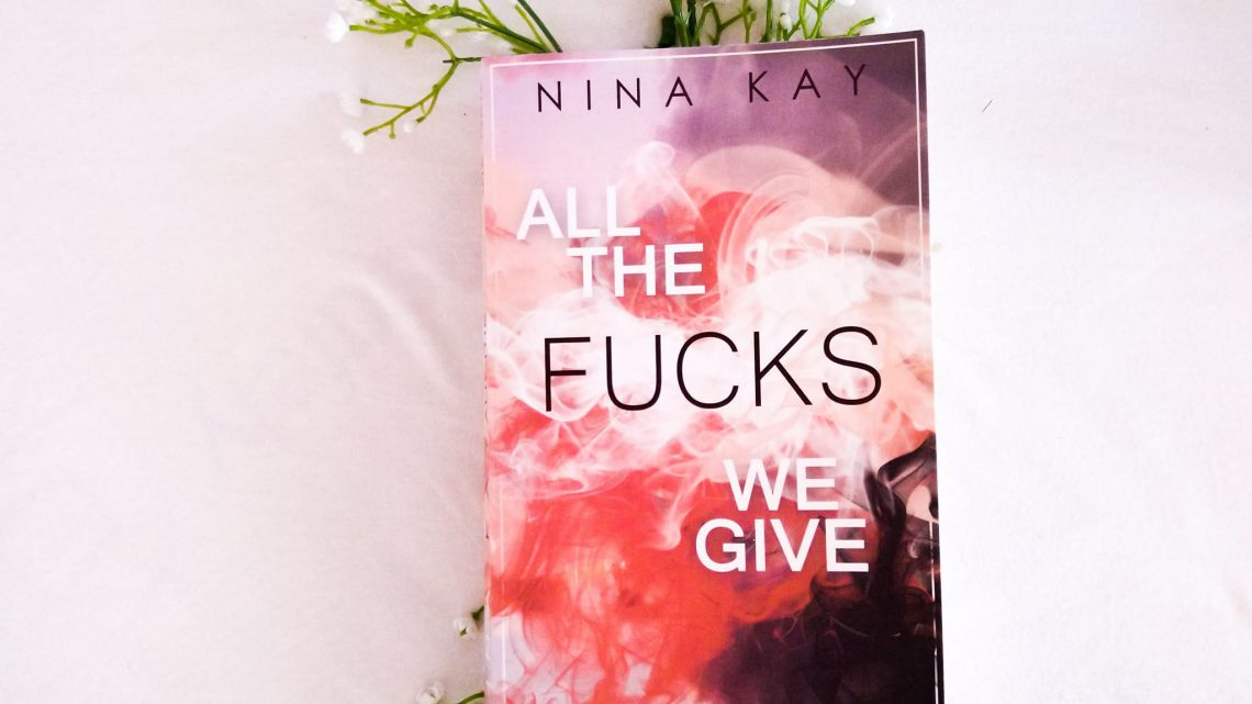 Rezension: »ALL THE FUCKS WE GIVE« von Nina Kay