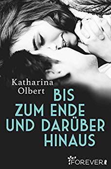 """Rezension: """"Bis zum Ende und darüber hinaus"""" von Katharina Olbert"""