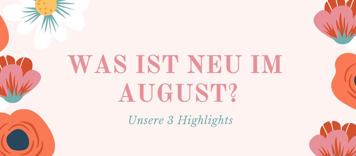 Was ist neu im August?