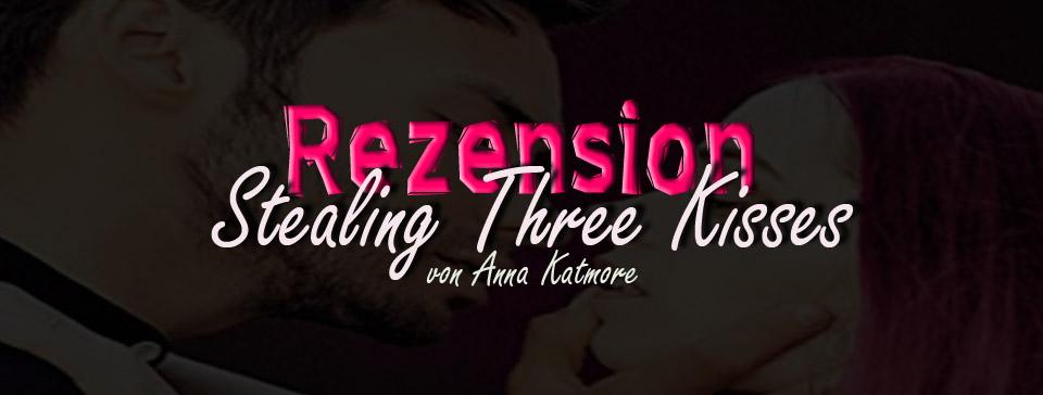 """Rezension: """"Stealing Three Kisses"""" – Vernasch mich 1 von Anna Katmore"""